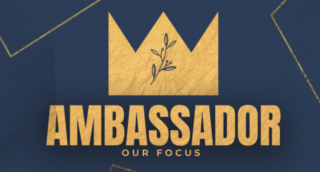 Ambassador: Our Focus