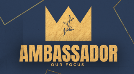Ambassador: Our Focus