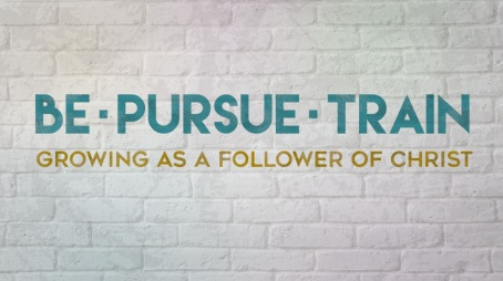 Be.  Pursue.  Train.