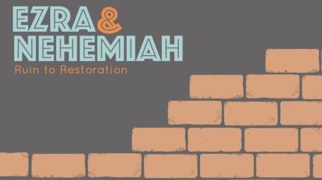 Ezra & Nehemiah: Ruin to Restoration
