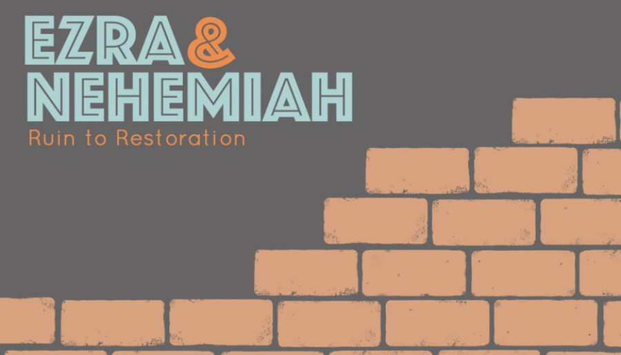 Ezra & Nehemiah: Ruin to Restoration
