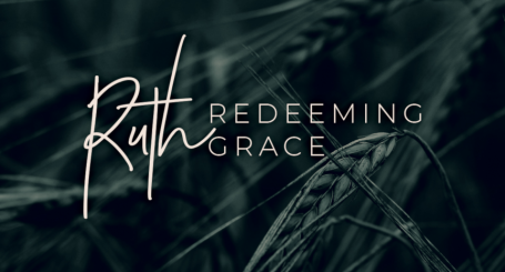 Ruth: Redeeming Grace