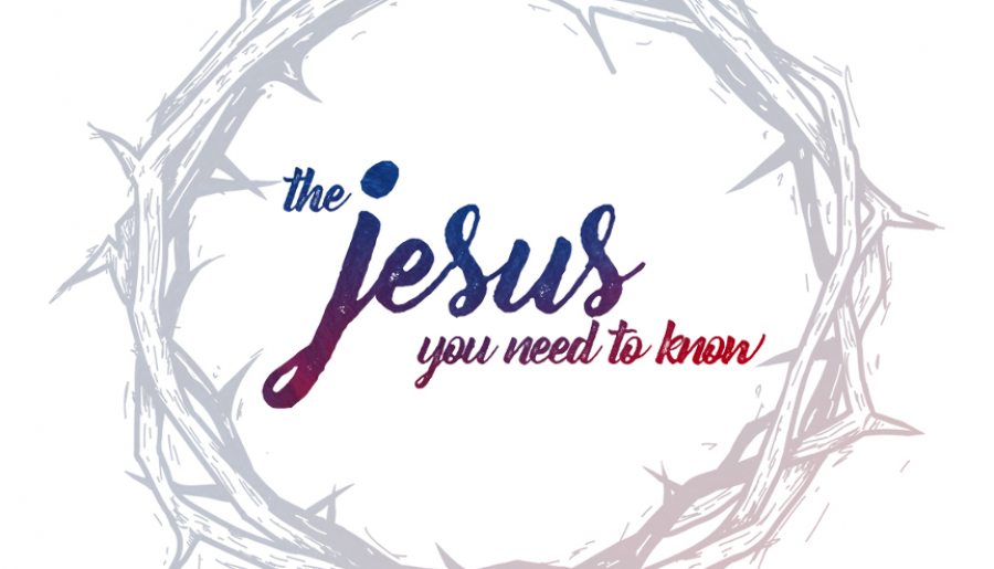 The Jesus You Need to Know